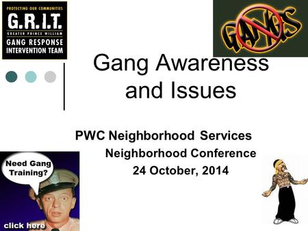 Gang Awareness and Issues PWC Neighborhood Services Neighborhood Conference 24 October, 2014.