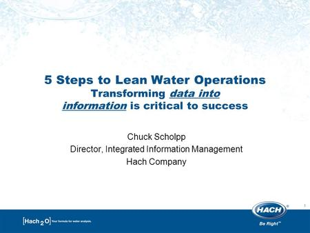 1 5 Steps to Lean Water Operations Transforming data into information is critical to success Chuck Scholpp Director, Integrated Information Management.