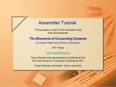 Slide 1/22Assembler Tutorial, www.nand2tetris.orgTutorial Index This program is part of the software suite that accompanies The Elements of Computing Systems.