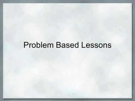 Problem Based Lessons. Training Objectives 1. Develop a clear understanding of problem-based learning and clarify vocabulary issues, such as problem vs.