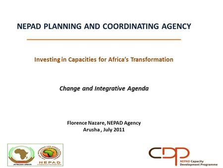 NEPAD PLANNING AND COORDINATING AGENCY _____________________________________ Investing in Capacities for Africa's Transformation Change and Integrative.