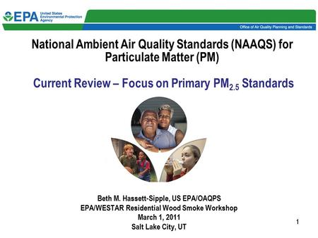 11111 Beth M. Hassett-Sipple, US EPA/OAQPS EPA/WESTAR Residential Wood Smoke Workshop March 1, 2011 Salt Lake City, UT National Ambient Air Quality Standards.