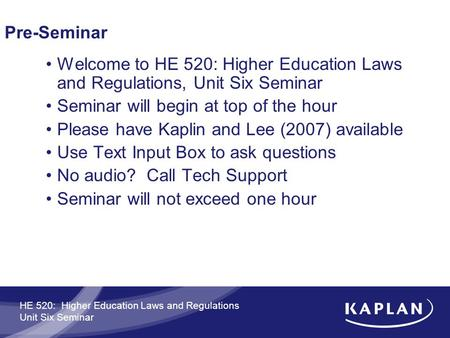 HE 520: Higher Education Laws and Regulations Unit Six Seminar Pre-Seminar Welcome to HE 520: Higher Education Laws and Regulations, Unit Six Seminar Seminar.
