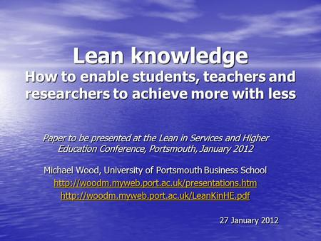Lean knowledge How to enable students, teachers and researchers to achieve more with less Paper to be presented at the Lean in Services and Higher Education.