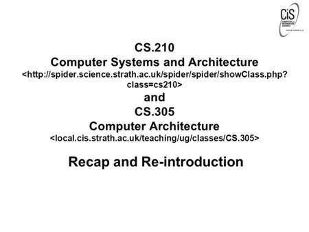 CS.210 Computer Systems and Architecture and CS.305 Computer Architecture Recap and Re-introduction.