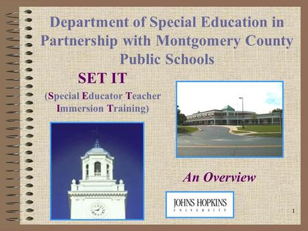 1 Department of Special Education in Partnership with Montgomery County Public Schools SET IT (Special Educator Teacher Immersion Training) An Overview.