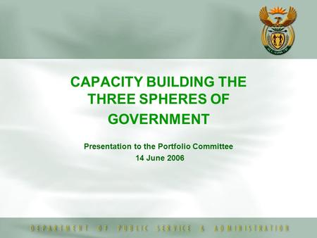 CAPACITY BUILDING THE THREE SPHERES OF GOVERNMENT Presentation to the Portfolio Committee 14 June 2006.