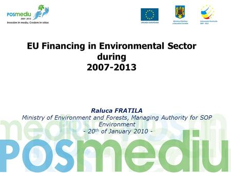 Titlul proiectului subtitlu EU Financing in Environmental Sector during 2007-2013 Raluca FRATILA Ministry of Environment and Forests, Managing Authority.