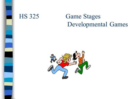 HS 325 Game Stages Developmental Games. Quick Review GLSP is an abbreviation for _________ What are the 4 levels of GLSP? What does GLSP have to do with.