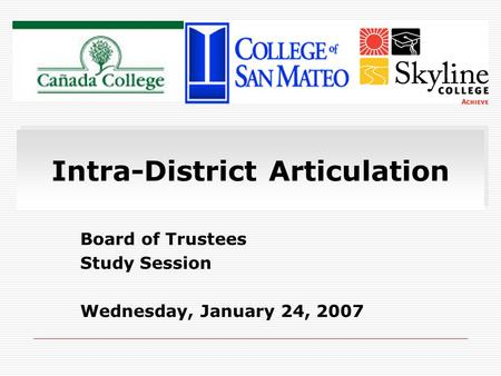 Intra-District Articulation Board of Trustees Study Session Wednesday, January 24, 2007.