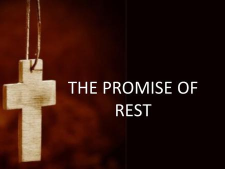 THE PROMISE OF REST. Matthew 11:28-30 28 Come to Me, all you who labor and are heavy laden, and I will give you rest. 29 Take My yoke upon you and learn.