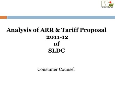 Analysis of ARR & Tariff Proposal 2011-12 of SLDC Consumer Counsel.