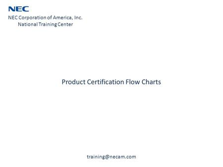 NEC Corporation of America, Inc. National Training Center Product Certification Flow Charts