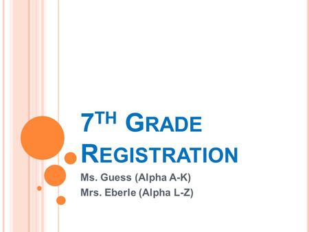 7 TH G RADE R EGISTRATION Ms. Guess (Alpha A-K) Mrs. Eberle (Alpha L-Z)