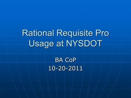 Rational Requisite Pro Usage at NYSDOT BA CoP 10-20-2011.