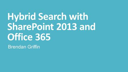 Hybrid Search with SharePoint 2013 and Office 365 Brendan Griffin.