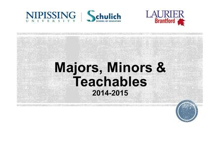 Majors, Minors & Teachables 2014-2015. MAJOR All BA/BEd students must major in Contemporary Studies or Society, Culture, and Environment An additional.