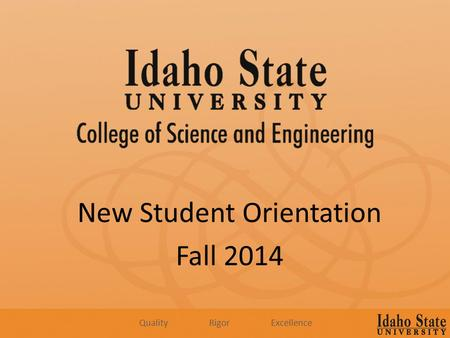 New Student Orientation Fall 2014 Quality Rigor Excellence.
