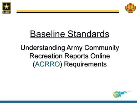 Baseline Standards Understanding Army Community Recreation Reports Online (ACRRO) Requirements.