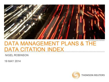 DATA MANAGEMENT PLANS & THE DATA CITATION INDEX NIGEL ROBINSON 19 MAY 2014.