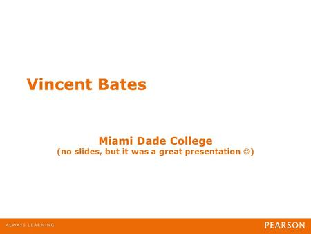 Miami Dade College (no slides, but it was a great presentation )