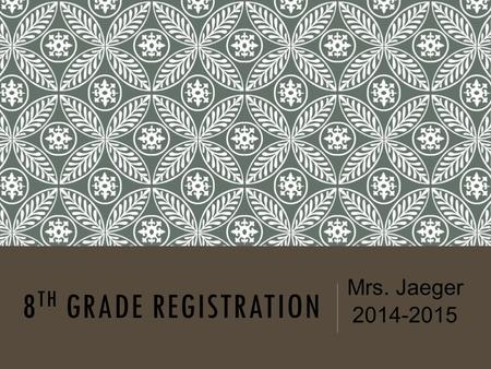 8 TH GRADE REGISTRATION Mrs. Jaeger 2014-2015. ARE YOU READY FOR THE PLANNING OF YOUR 8 TH GRADE YEAR??? Today you will receive your gold card. You are.