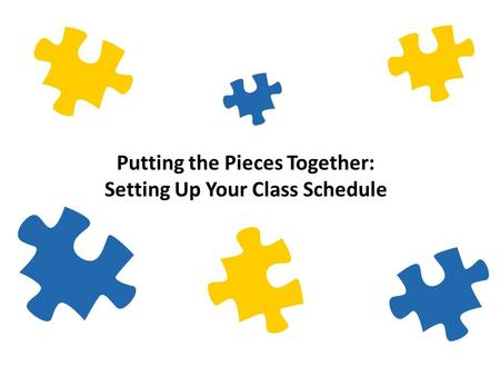 Putting the Pieces Together: Setting Up Your Class Schedule.