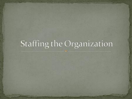 STAFFING maybe defined as the management of function that determines human resource needs, recruits, selects, trains, and develops human resource for.