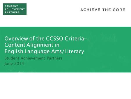 Overview of the CCSSO Criteria– Content Alignment in English Language Arts/Literacy Student Achievement Partners June 2014.