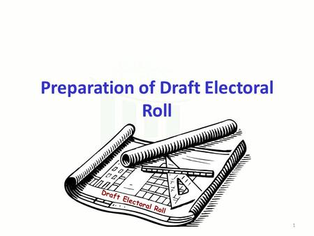 Preparation of Draft Electoral Roll Draft Electoral Roll 1.