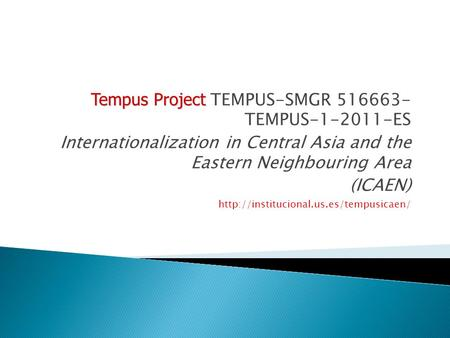Tempus Project Tempus Project TEMPUS-SMGR 516663- TEMPUS-1-2011-ES Internationalization in Central Asia and the Eastern Neighbouring Area (ICAEN)