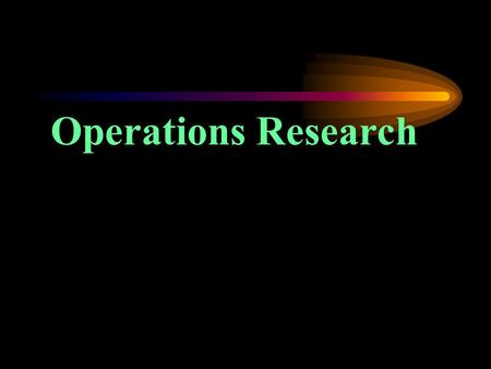 Operations Research Session Objectives:  To describe the need and importance of Operations Research for rationale decision making in health care delivery.