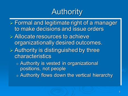 Authority  Formal and legitimate right of a manager to make decisions and issue orders  Allocate resources to achieve organizationally desired outcomes.