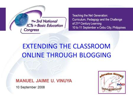 EXTENDING THE CLASSROOM ONLINE THROUGH BLOGGING Teaching the Net Generation: Curriculum, Pedagogy and the Challenge of 21 st Century Learning 10 to 11.
