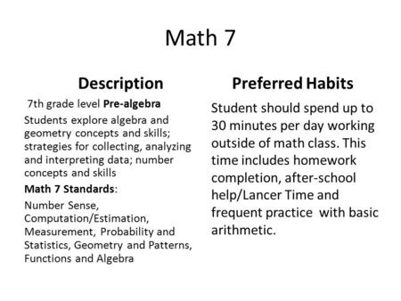 Math 7 Description 7th grade level Pre-algebra Students explore algebra and geometry concepts and skills; strategies for collecting, analyzing and interpreting.