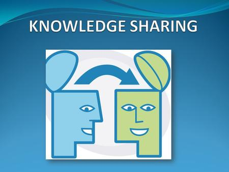 KNOWLEDGE SHARING.