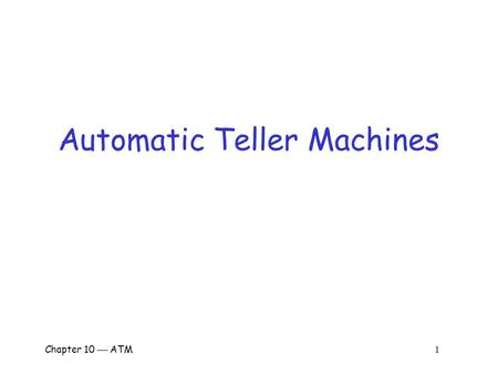 "Chapter 10  ATM 1 Automatic Teller Machines. Chapter 10  ATM 2 Automatic Teller Machines  ""…one of the most influential technological innovations of."