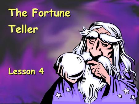 The Fortune Teller Lesson 4 The Fortune Teller Lesson 4.
