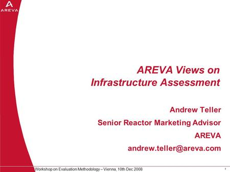 11 Workshop on Evaluation Methodology – Vienna, 10th Dec 2008 AREVA Views on Infrastructure Assessment Andrew Teller Senior Reactor Marketing Advisor AREVA.