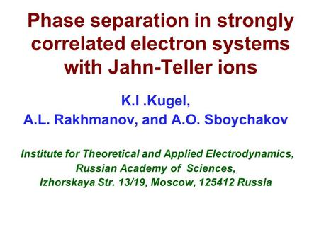 Phase separation in strongly correlated electron systems with Jahn-Teller ions K.I.Kugel, A.L. Rakhmanov, and A.O. Sboychakov Institute for Theoretical.