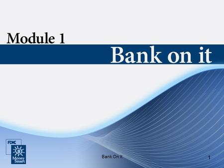 Bank On It 1. 2 Introduction Instructor and student introductions Module overview.