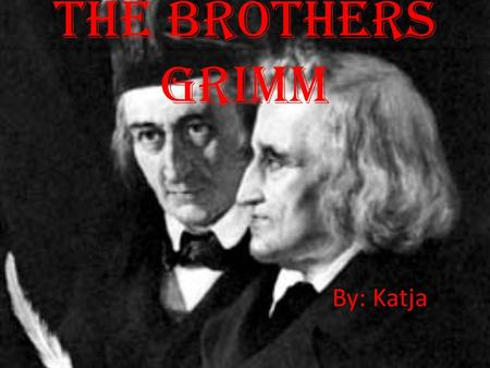The Brothers Grimm By: Katja. Who are the Grimm Brothers? Jacob Ludwig Grimm Wilhelm Carl Grimm 1785-1863 1786-1859.