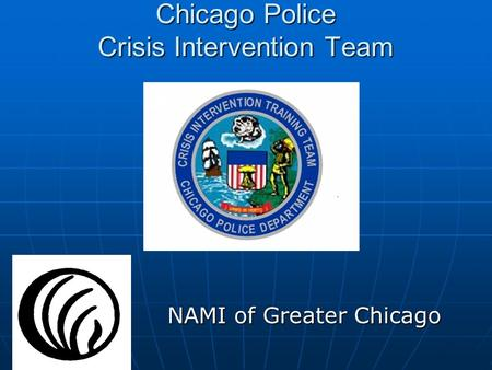 Chicago Police Crisis Intervention Team NAMI of Greater Chicago NAMI of Greater Chicago.