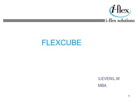 1 FLEXCUBE ILEVENIL.M MBA. 2 AGENDA INTRODUCTION COREBANKING SOLUTION OBJECTIVE BENEFITS ARCHITECTURE BUSINESS FRAMEWORK