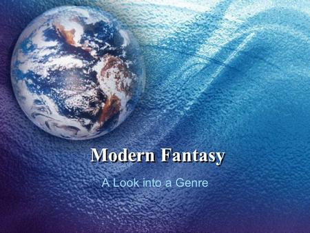 Modern Fantasy A Look into a Genre. Definition Modern Fantasy refers to literature, written by an identifiable author, set in imaginative worlds and make.