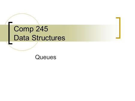 Comp 245 Data Structures Queues. Introduction to the Queue ADT It is a FIFO (first-in, first-out) structure Access to the Queue can take place at two.