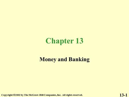 Chapter 13 Money and Banking 13-1 Copyright  2002 by The McGraw-Hill Companies, Inc. All rights reserved.