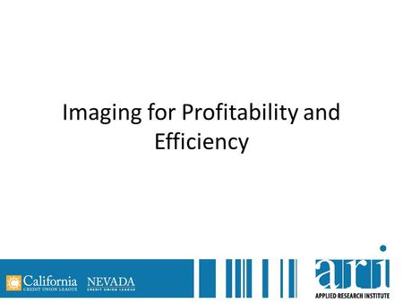 Imaging for Profitability and Efficiency. Sarah Canepa Bang, CEO Financial Service Centers Cooperative, Inc. Kim Hester, EVP Co-Op Financial Services.