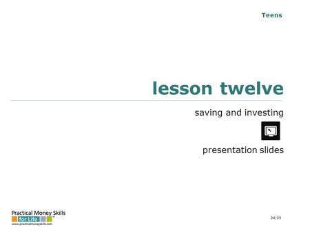 Teens lesson twelve saving and investing presentation slides 04/09.