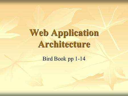 Web Application Architecture Bird Book pp 1-14. Client Server Model.